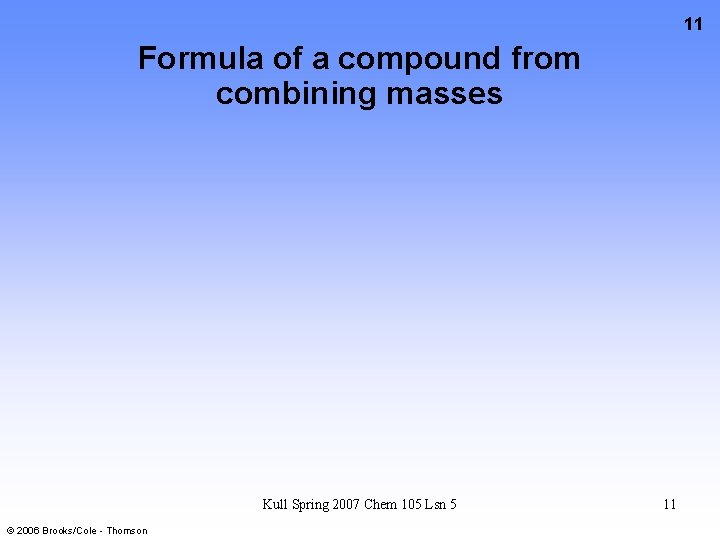 11 Formula of a compound from combining masses Kull Spring 2007 Chem 105 Lsn