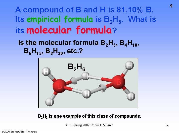 9 A compound of B and H is 81. 10% B. Its empirical formula