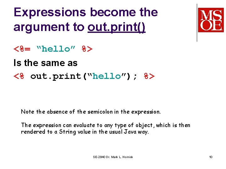 """Expressions become the argument to out. print() <%= """"hello"""" %> Is the same as"""