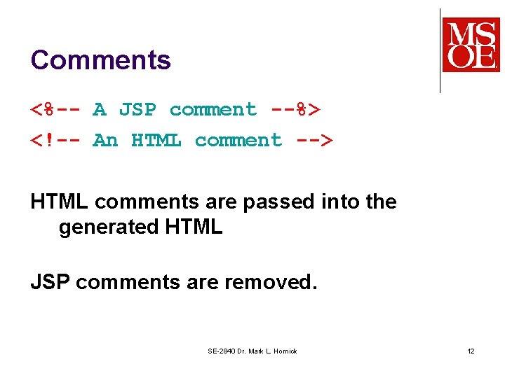 Comments <%-- A JSP comment --%> <!-- An HTML comment --> HTML comments are
