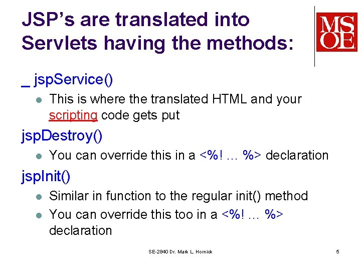 JSP's are translated into Servlets having the methods: _ jsp. Service() l This is