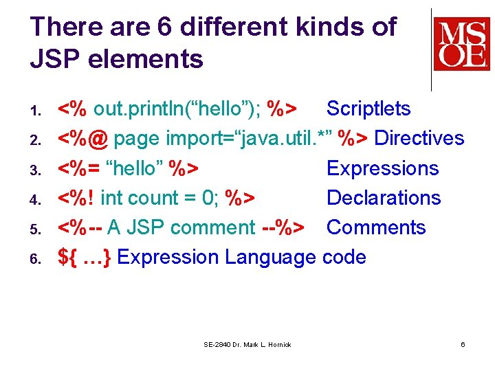 There are 6 different kinds of JSP elements 1. 2. 3. 4. 5. 6.