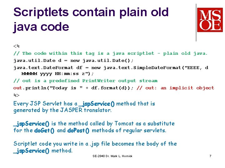 Scriptlets contain plain old java code <% // The code within this tag is