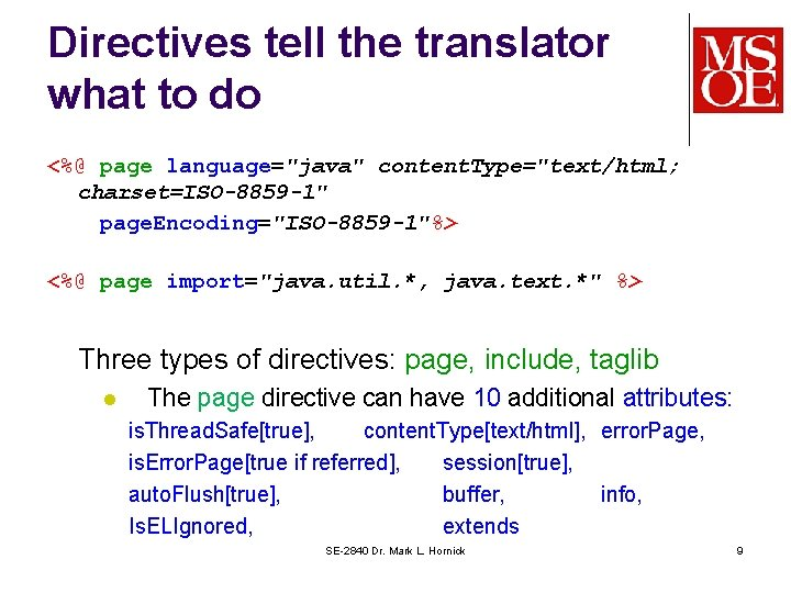 """Directives tell the translator what to do <%@ page language=""""java"""" content. Type=""""text/html; charset=ISO-8859 -1"""""""