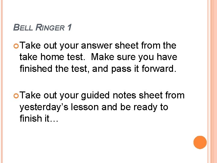 BELL RINGER 1 Take out your answer sheet from the take home test. Make