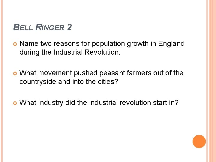 BELL RINGER 2 Name two reasons for population growth in England during the Industrial