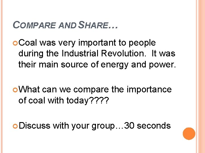 COMPARE AND SHARE… Coal was very important to people during the Industrial Revolution. It