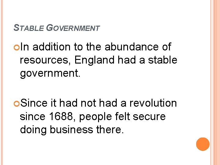 STABLE GOVERNMENT In addition to the abundance of resources, England had a stable government.