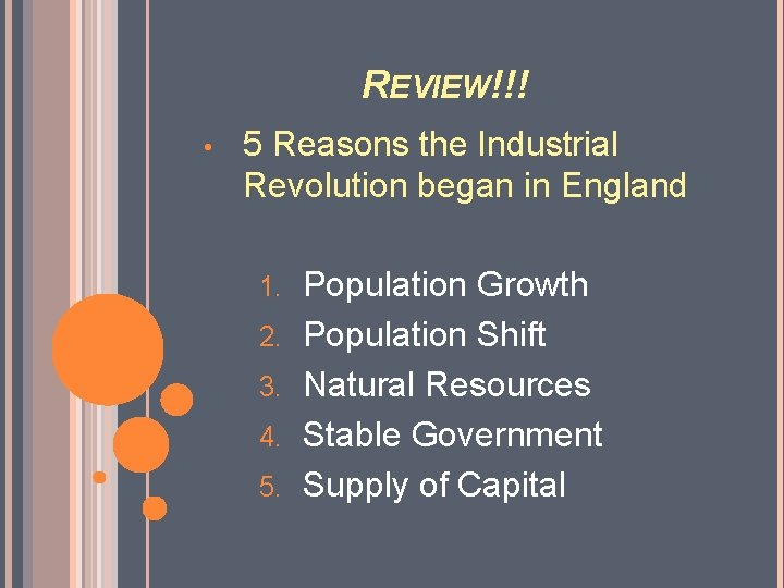 REVIEW!!! • 5 Reasons the Industrial Revolution began in England 1. 2. 3. 4.