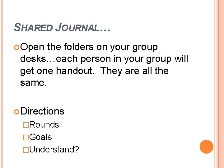 SHARED JOURNAL… Open the folders on your group desks…each person in your group will