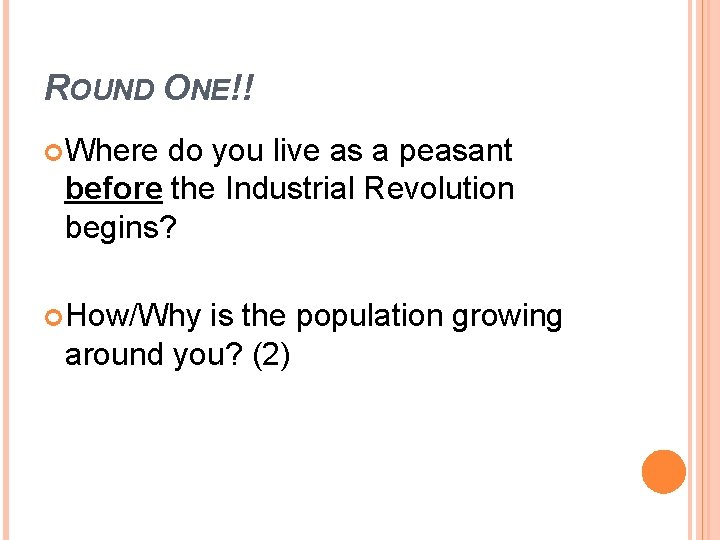ROUND ONE!! Where do you live as a peasant before the Industrial Revolution begins?