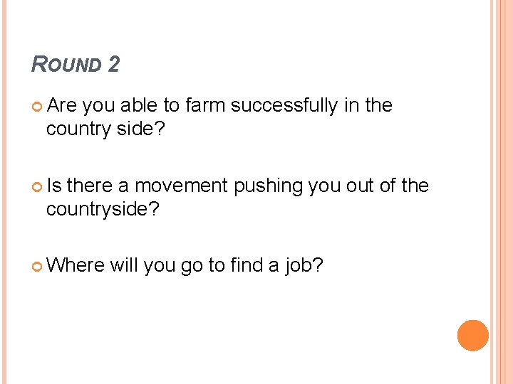 ROUND 2 Are you able to farm successfully in the country side? Is there