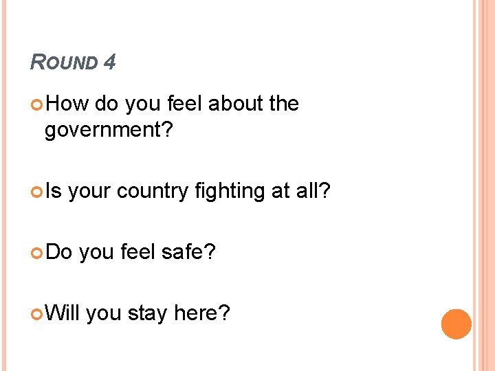 ROUND 4 How do you feel about the government? Is your country fighting at