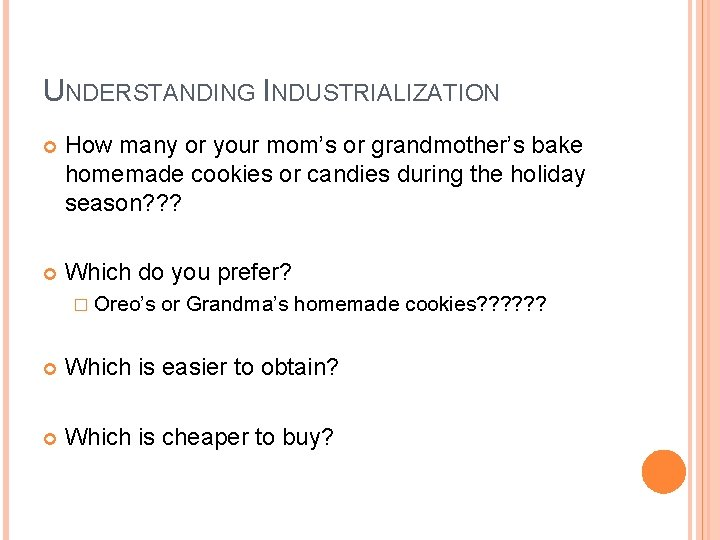 UNDERSTANDING INDUSTRIALIZATION How many or your mom's or grandmother's bake homemade cookies or candies