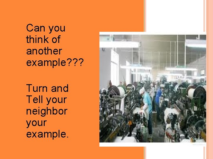 UNDERSTANDING • INDUSTRIALIZATION Can you think of another example? ? ? • Turn and
