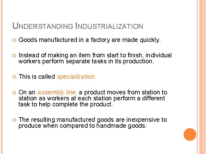 UNDERSTANDING INDUSTRIALIZATION Goods manufactured in a factory are made quickly. Instead of making an
