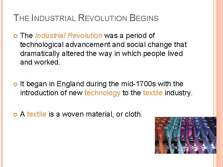 THE INDUSTRIAL REVOLUTION BEGINS The Industrial Revolution was a period of technological advancement and