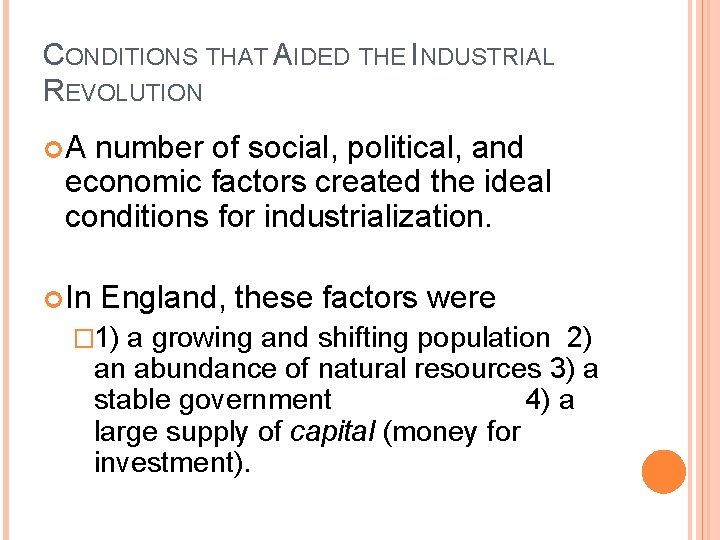 CONDITIONS THAT AIDED THE INDUSTRIAL REVOLUTION A number of social, political, and economic factors