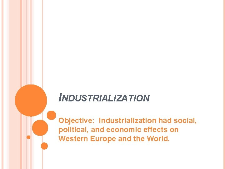 INDUSTRIALIZATION Objective: Industrialization had social, political, and economic effects on Western Europe and the