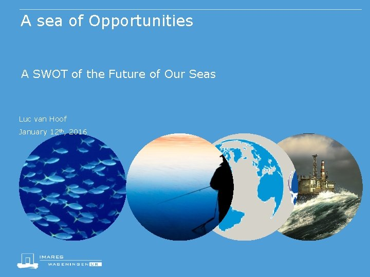 A sea of Opportunities A SWOT of the Future of Our Seas Luc van