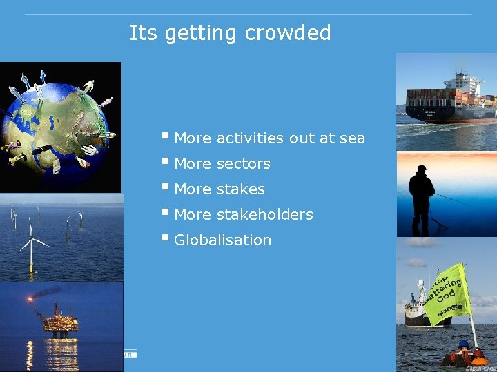 Its getting crowded § More activities out at sea § More sectors § More