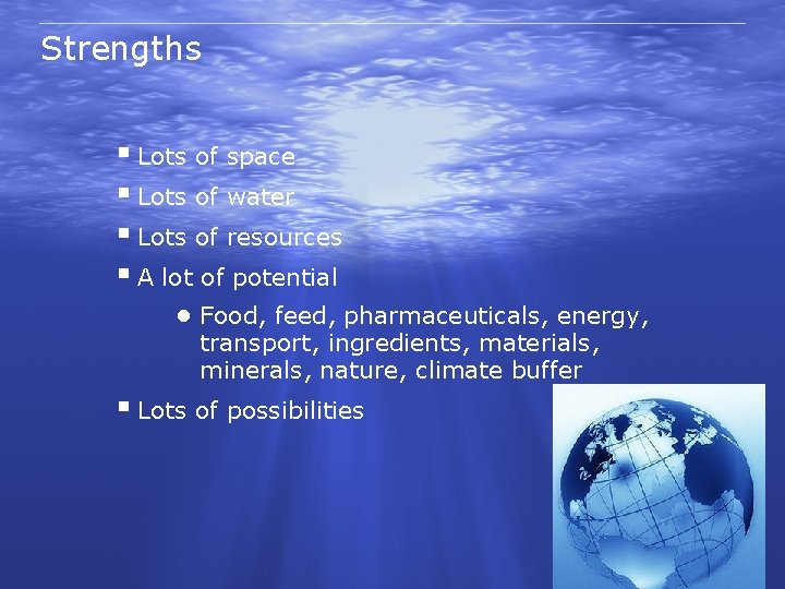 Strengths § Lots of space § Lots of water § Lots of resources §