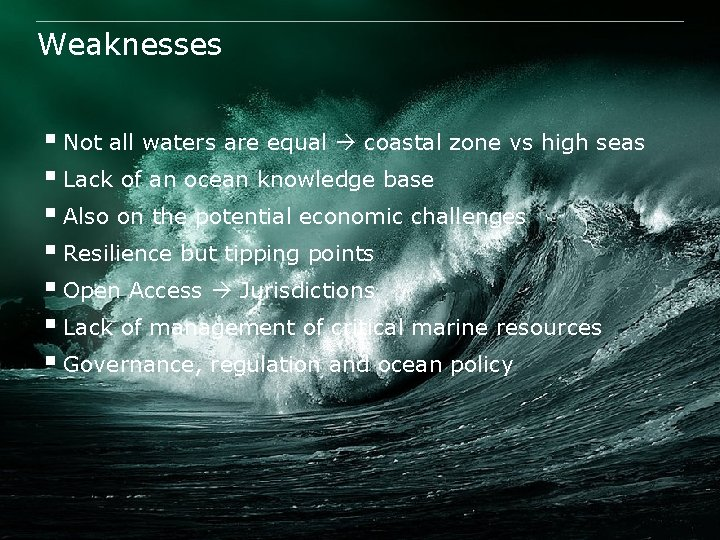 Weaknesses § Not all waters are equal coastal zone vs high seas § Lack