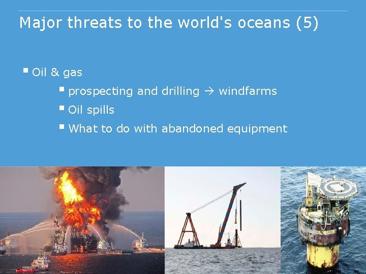Major threats to the world's oceans (5) § Oil & gas § prospecting and