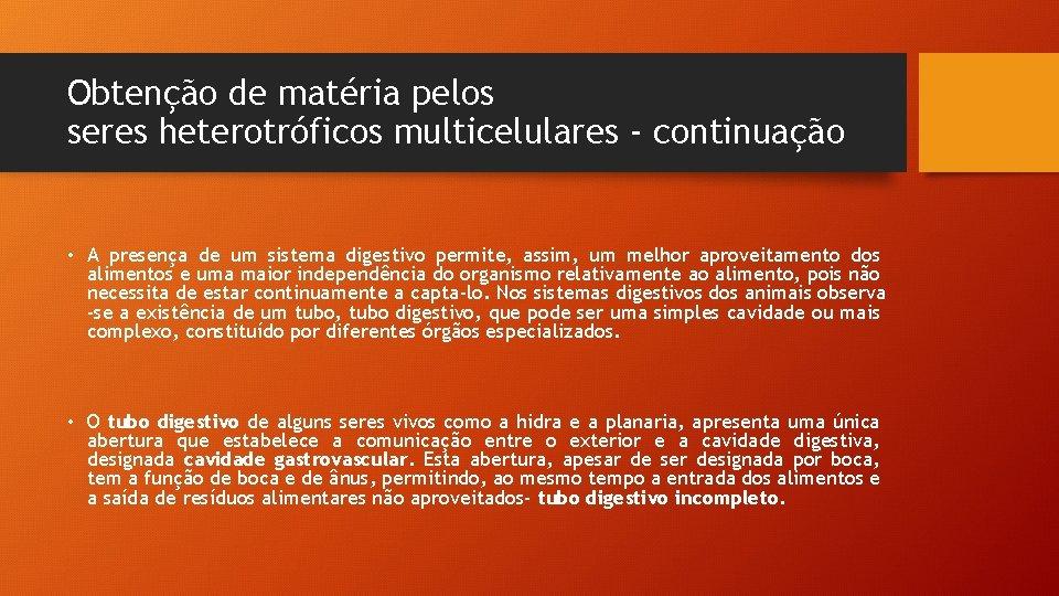 Obtenção de matéria pelos seres heterotróficos multicelulares - continuação • A presença de um