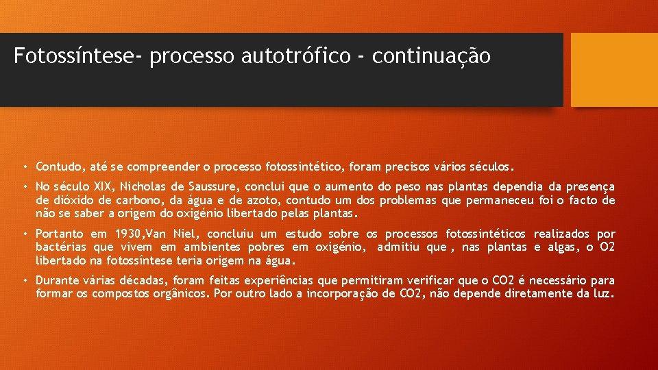 Fotossíntese- processo autotrófico - continuação • Contudo, até se compreender o processo fotossintético, foram