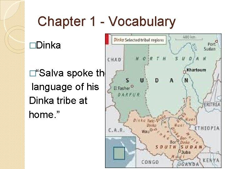 "Chapter 1 - Vocabulary �Dinka �""Salva spoke the language of his Dinka tribe at"