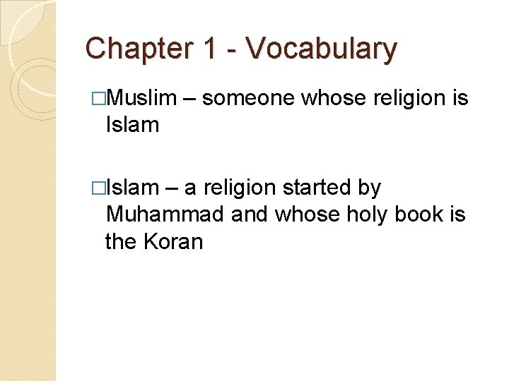 Chapter 1 - Vocabulary �Muslim – someone whose religion is Islam �Islam – a