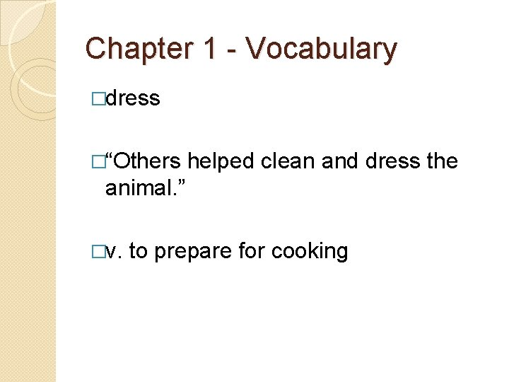 """Chapter 1 - Vocabulary �dress �""""Others helped clean and dress the animal. """" �v."""