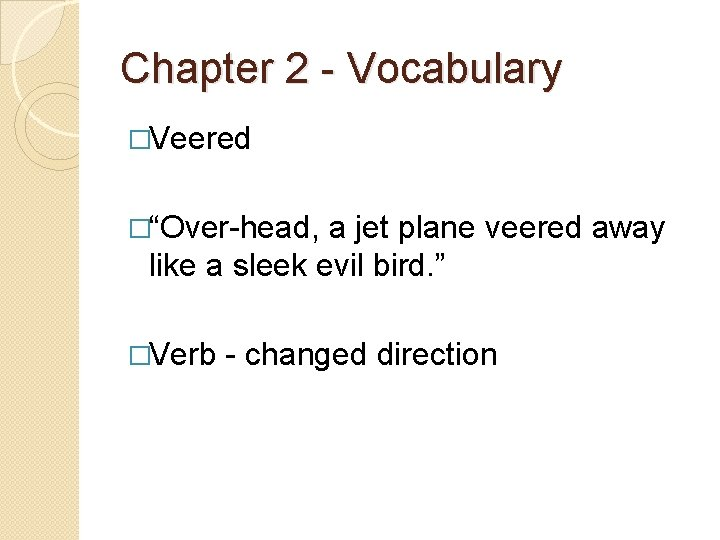 """Chapter 2 - Vocabulary �Veered �""""Over-head, a jet plane veered away like a sleek"""