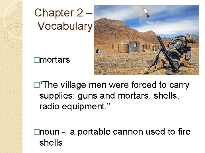 """Chapter 2 – Vocabulary �mortars �""""The village men were forced to carry supplies: guns"""
