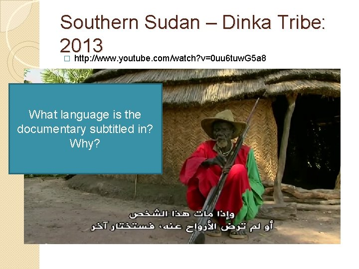 Southern Sudan – Dinka Tribe: 2013 http: //www. youtube. com/watch? v=0 uu 6 tuw.