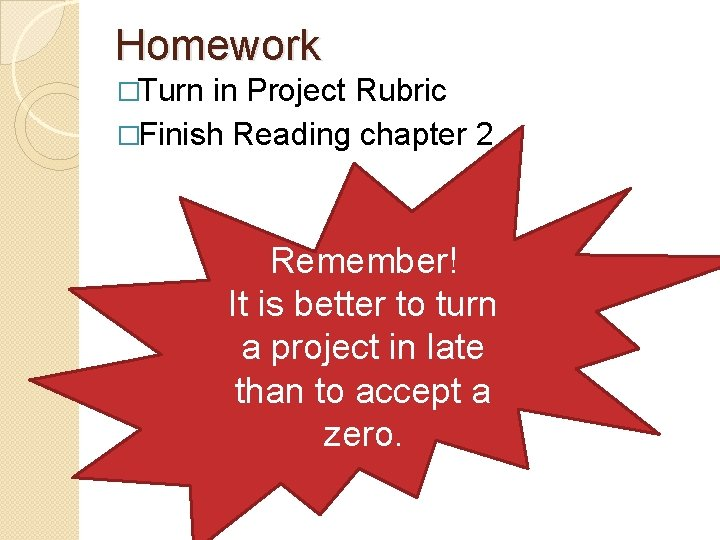Homework �Turn in Project Rubric �Finish Reading chapter 2 Remember! It is better to