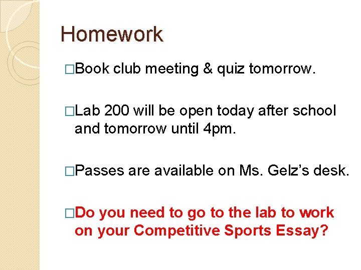 Homework �Book club meeting & quiz tomorrow. �Lab 200 will be open today after