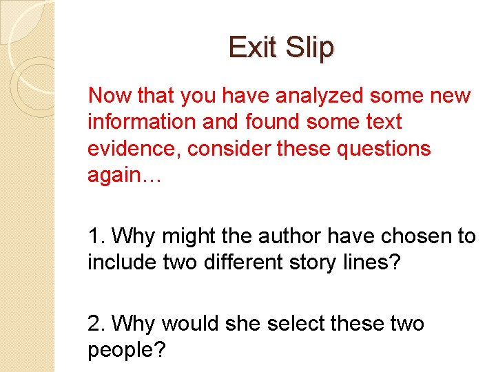 Exit Slip Now that you have analyzed some new information and found some text