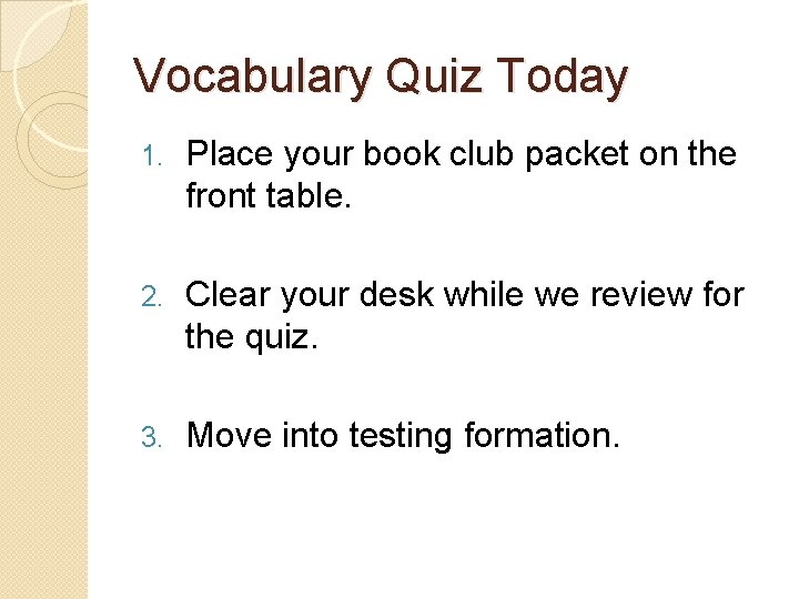 Vocabulary Quiz Today 1. Place your book club packet on the front table. 2.