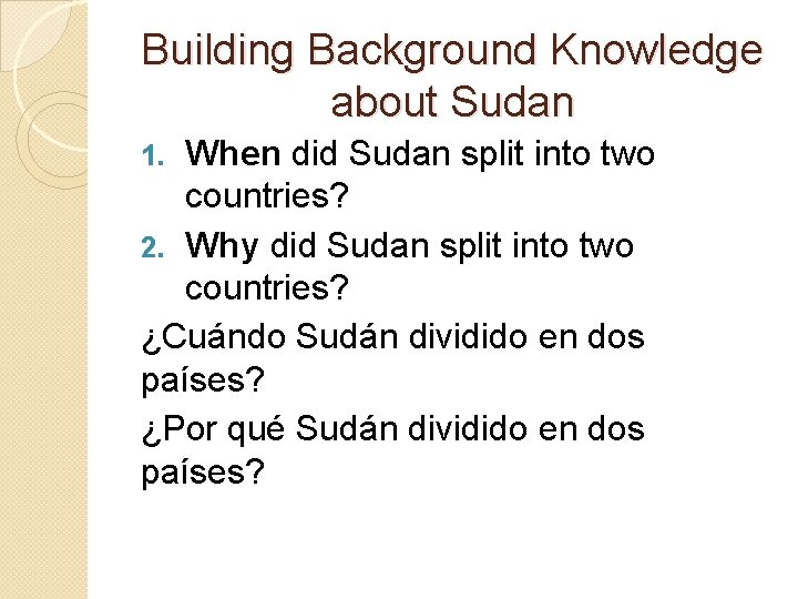 Building Background Knowledge about Sudan When did Sudan split into two countries? 2. Why