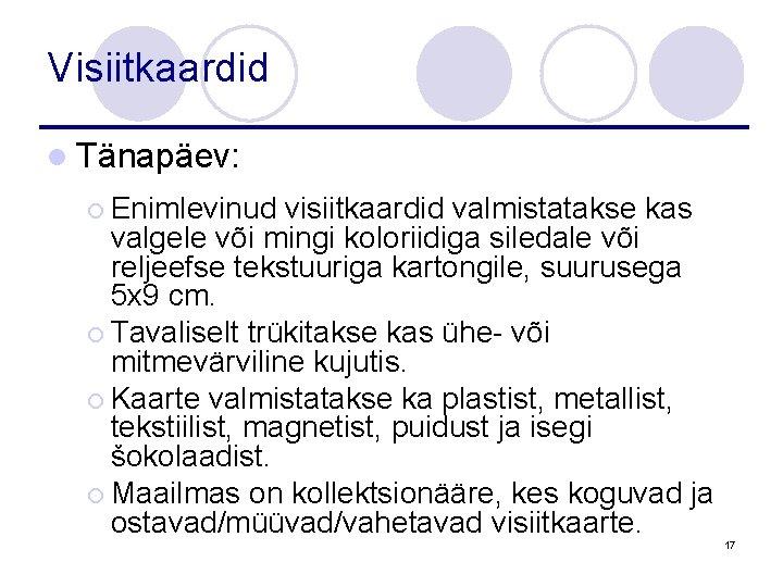 Visiitkaardid l Tänapäev: ¡ Enimlevinud visiitkaardid valmistatakse kas valgele või mingi koloriidiga siledale või