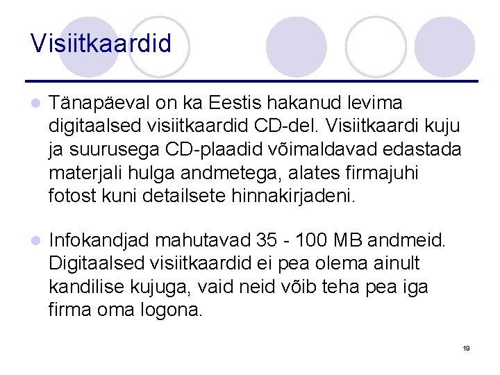 Visiitkaardid l Tänapäeval on ka Eestis hakanud levima digitaalsed visiitkaardid CD-del. Visiitkaardi kuju ja