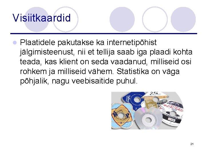 Visiitkaardid l Plaatidele pakutakse ka internetipõhist jälgimisteenust, nii et tellija saab iga plaadi kohta