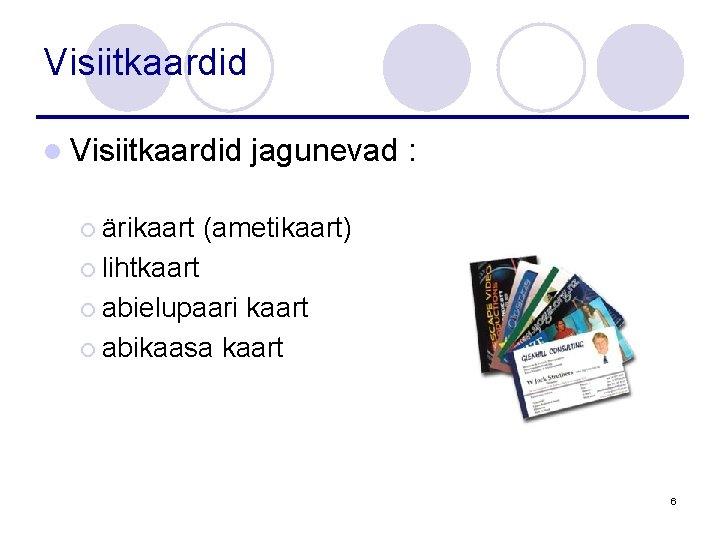 Visiitkaardid l Visiitkaardid ¡ ärikaart jagunevad : (ametikaart) ¡ lihtkaart ¡ abielupaari kaart ¡
