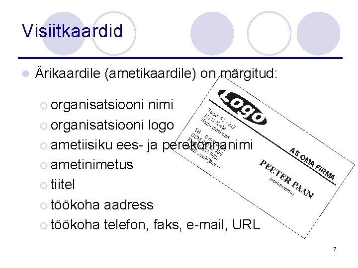 Visiitkaardid l Ärikaardile (ametikaardile) on märgitud: ¡ organisatsiooni nimi ¡ organisatsiooni logo ¡ ametiisiku