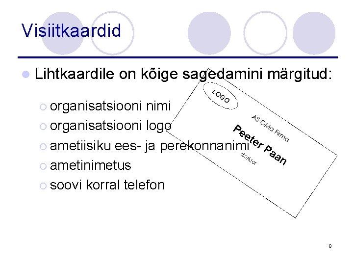 Visiitkaardid l Lihtkaardile on kõige sagedamini märgitud: ¡ organisatsiooni nimi ¡ organisatsiooni logo ¡