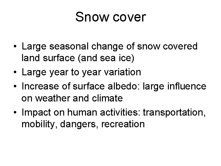 Snow cover • Large seasonal change of snow covered land surface (and sea ice)
