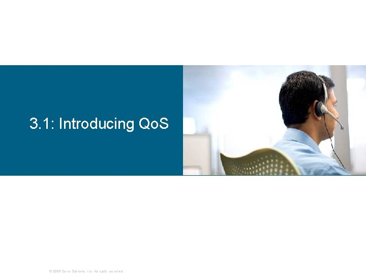 3. 1: Introducing Qo. S © 2006 Cisco Systems, Inc. All rights reserved.