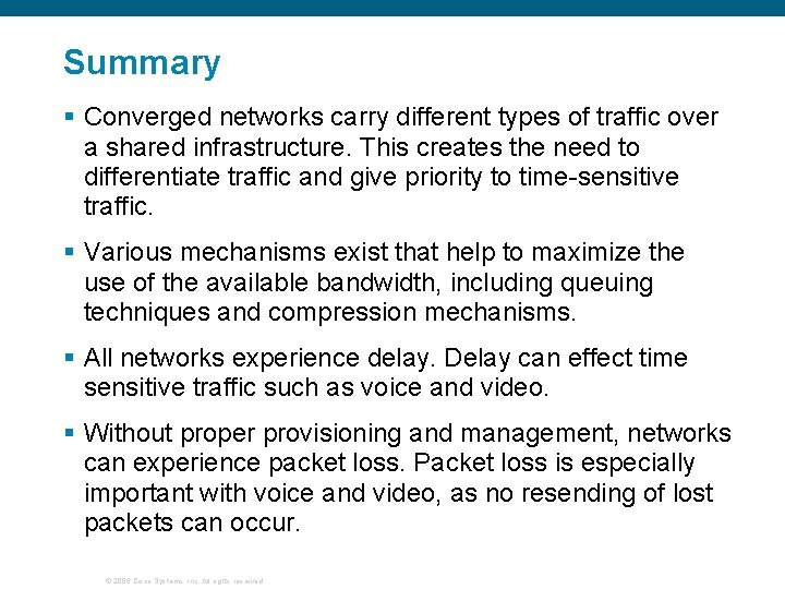 Summary § Converged networks carry different types of traffic over a shared infrastructure. This